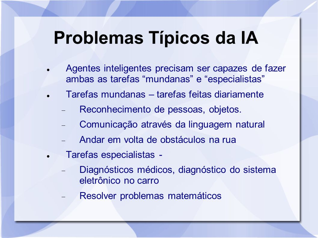 """Problemas Típicos da IA Agentes inteligentes precisam ser capazes de fazer ambas as tarefas """"mundanas"""" e """"especialistas"""" Tarefas mundanas – tarefas fe"""