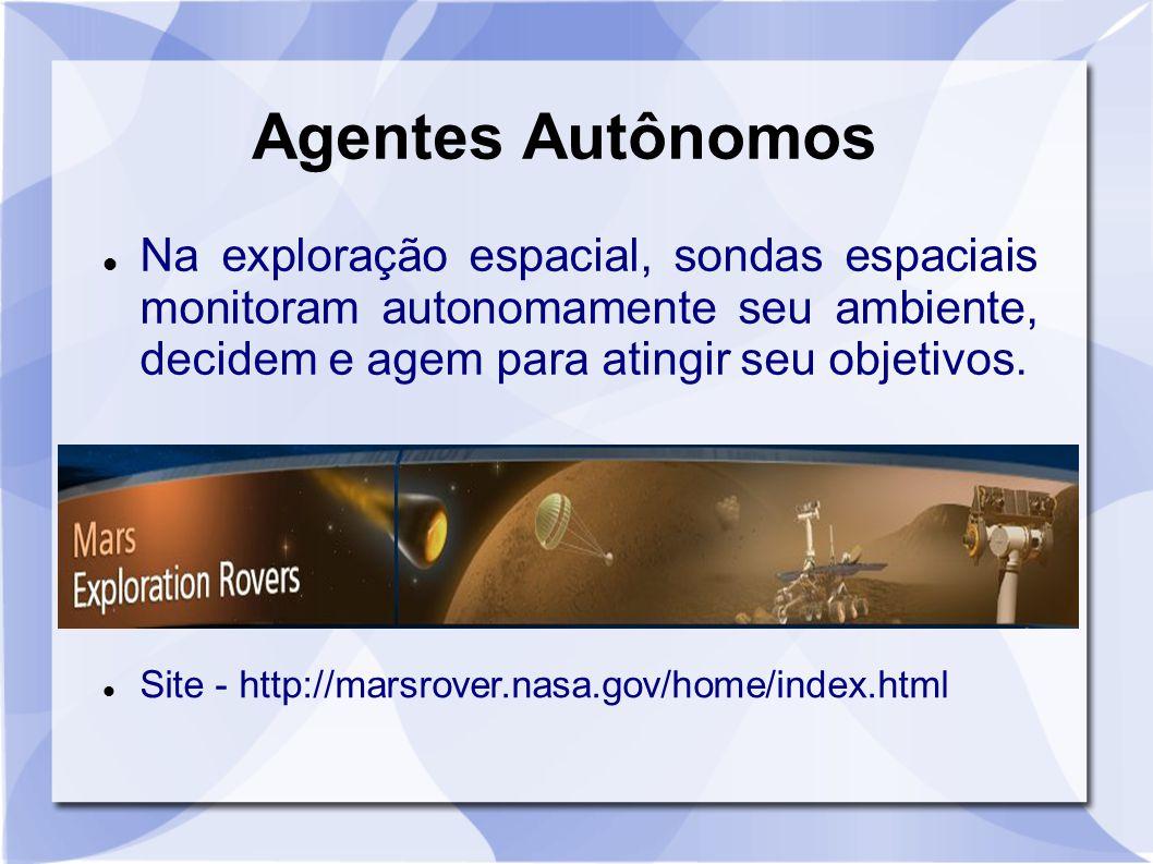 Agentes Autônomos Na exploração espacial, sondas espaciais monitoram autonomamente seu ambiente, decidem e agem para atingir seu objetivos. Site - htt