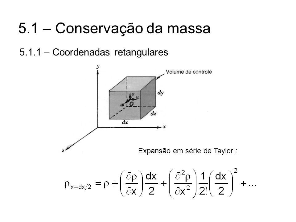 5.1 – Conservação da massa 5.1.1 – Coordenadas retangulares Expansão em série de Taylor :