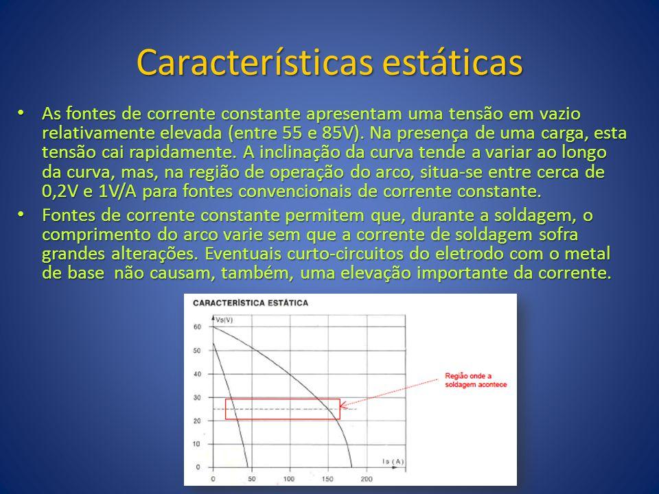 Características estáticas As fontes de corrente constante apresentam uma tensão em vazio relativamente elevada (entre 55 e 85V). Na presença de uma ca