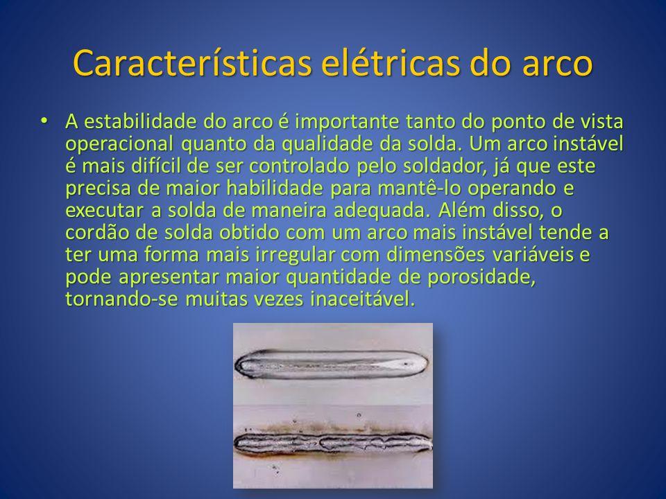 Características elétricas do arco A estabilidade do arco é importante tanto do ponto de vista operacional quanto da qualidade da solda. Um arco instáv