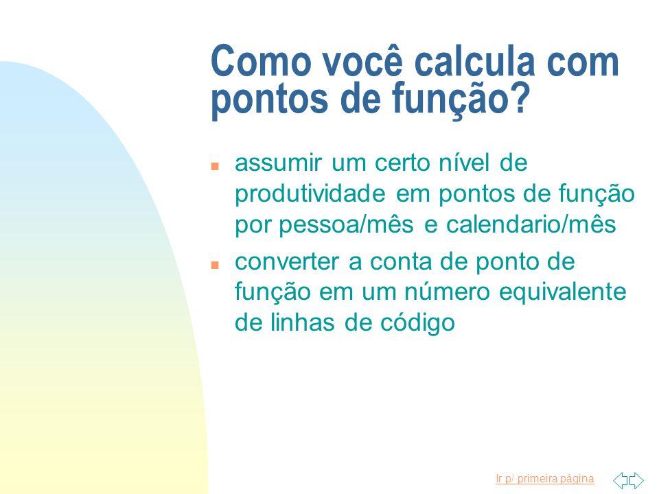 Ir p/ primeira página Como você calcula com pontos de função? n assumir um certo nível de produtividade em pontos de função por pessoa/mês e calendari