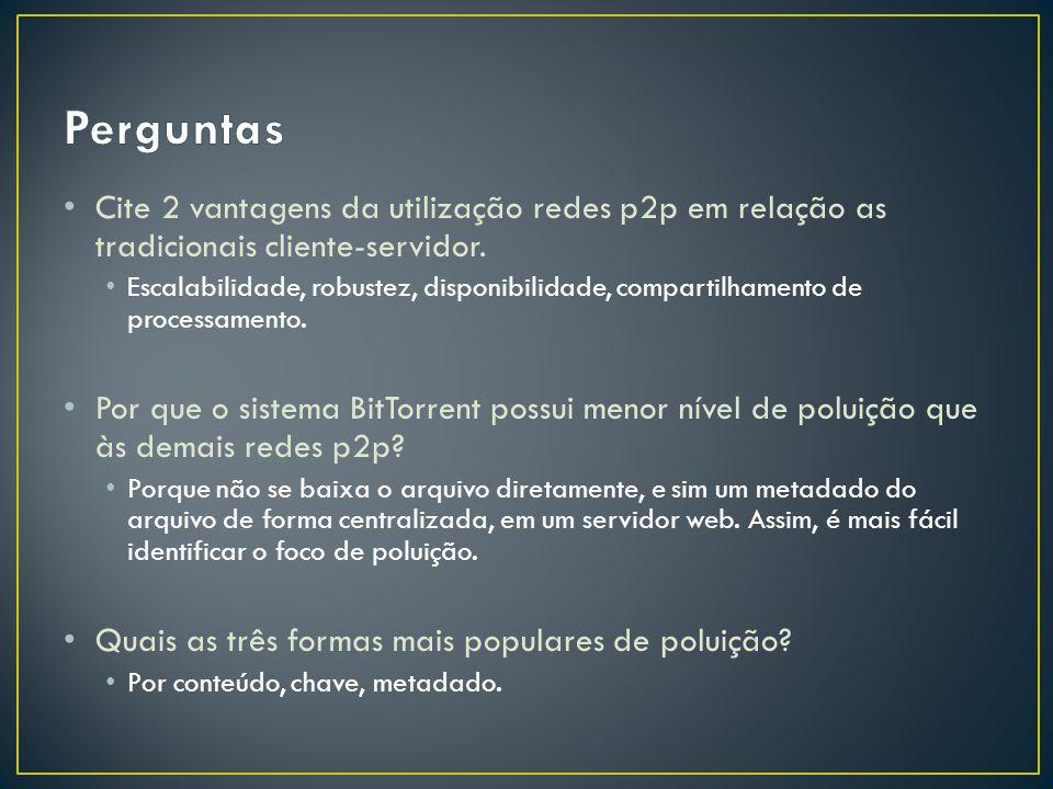 Cite 2 vantagens da utilização redes p2p em relação as tradicionais cliente-servidor.