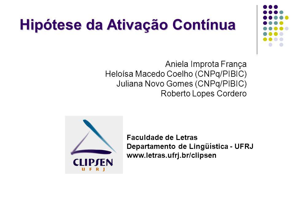 Aniela Improta França Heloísa Macedo Coelho (CNPq/PIBIC) Juliana Novo Gomes (CNPq/PIBIC) Roberto Lopes Cordero Hipótese da Ativação Contínua Faculdade
