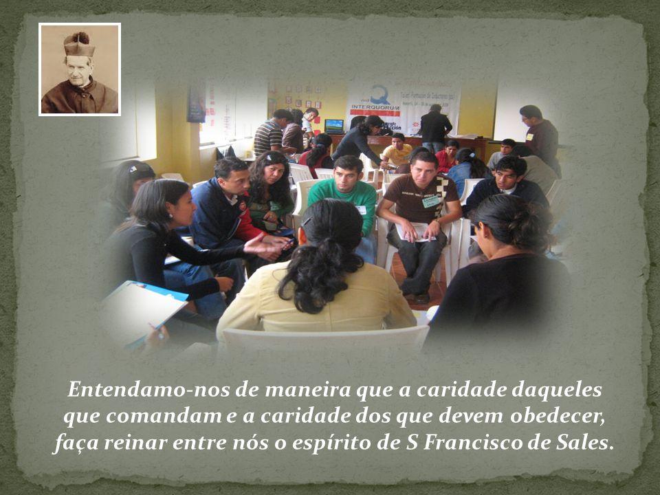 Entendamo-nos de maneira que a caridade daqueles que comandam e a caridade dos que devem obedecer, faça reinar entre nós o espírito de S Francisco de Sales.