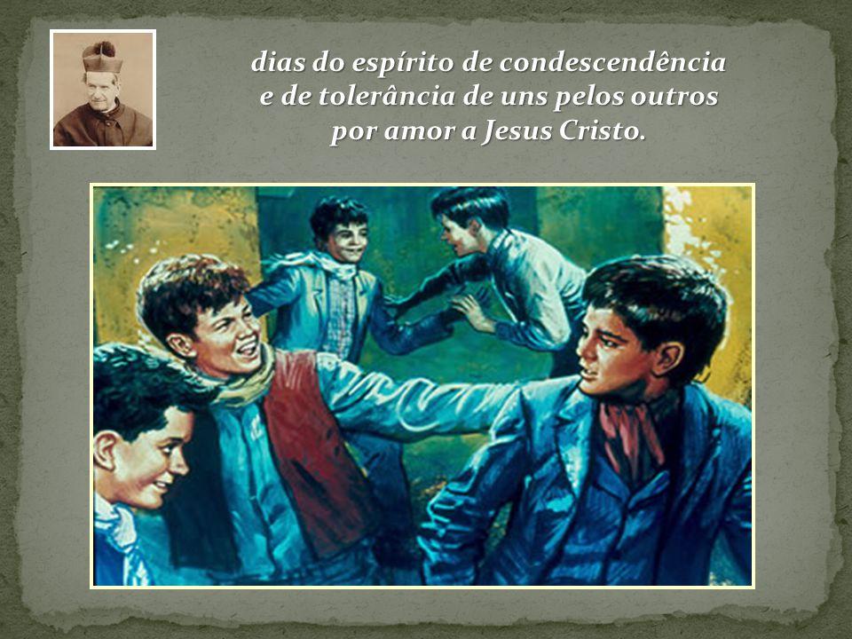 dias do espírito de condescendência e de tolerância de uns pelos outros por amor a Jesus Cristo.
