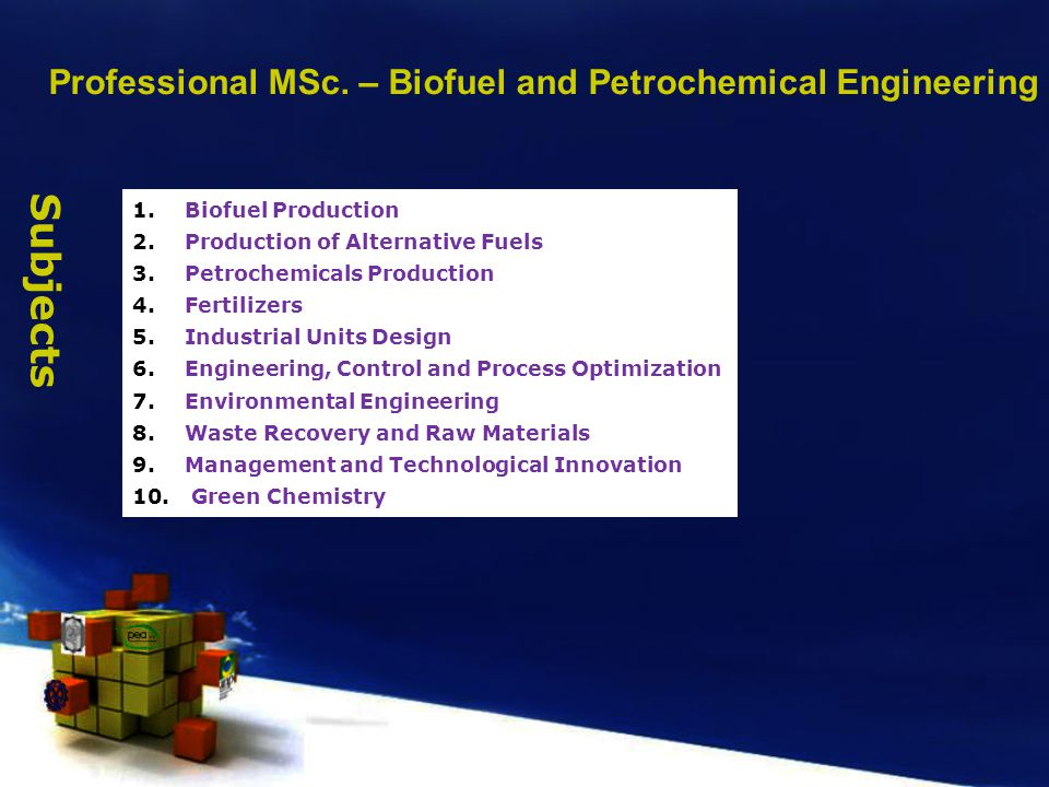 1.Biofuel Production 2.Production of Alternative Fuels 3.Petrochemicals Production 4.Fertilizers 5.Industrial Units Design 6.Engineering, Control and