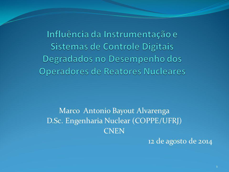 Marco Antonio Bayout Alvarenga D.Sc. Engenharia Nuclear (COPPE/UFRJ) CNEN 12 de agosto de 2014 1