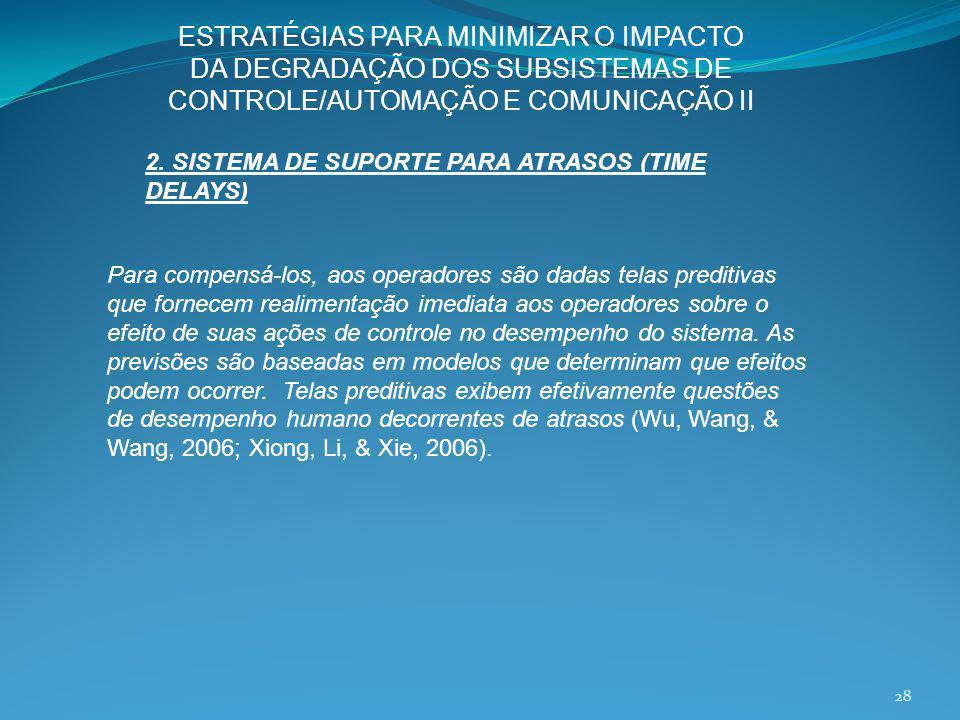 ESTRATÉGIAS PARA MINIMIZAR O IMPACTO DA DEGRADAÇÃO DOS SUBSISTEMAS DE CONTROLE/AUTOMAÇÃO E COMUNICAÇÃO II Para compensá-los, aos operadores são dadas
