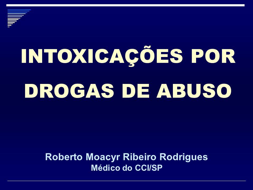 INTOXICAÇÕES POR DROGAS DE ABUSO Roberto Moacyr Ribeiro Rodrigues Médico do CCI/SP