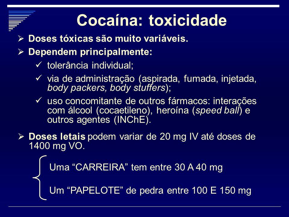 Cocaína: toxicidade  Doses tóxicas são muito variáveis.  Dependem principalmente: tolerância individual; via de administração (aspirada, fumada, inj