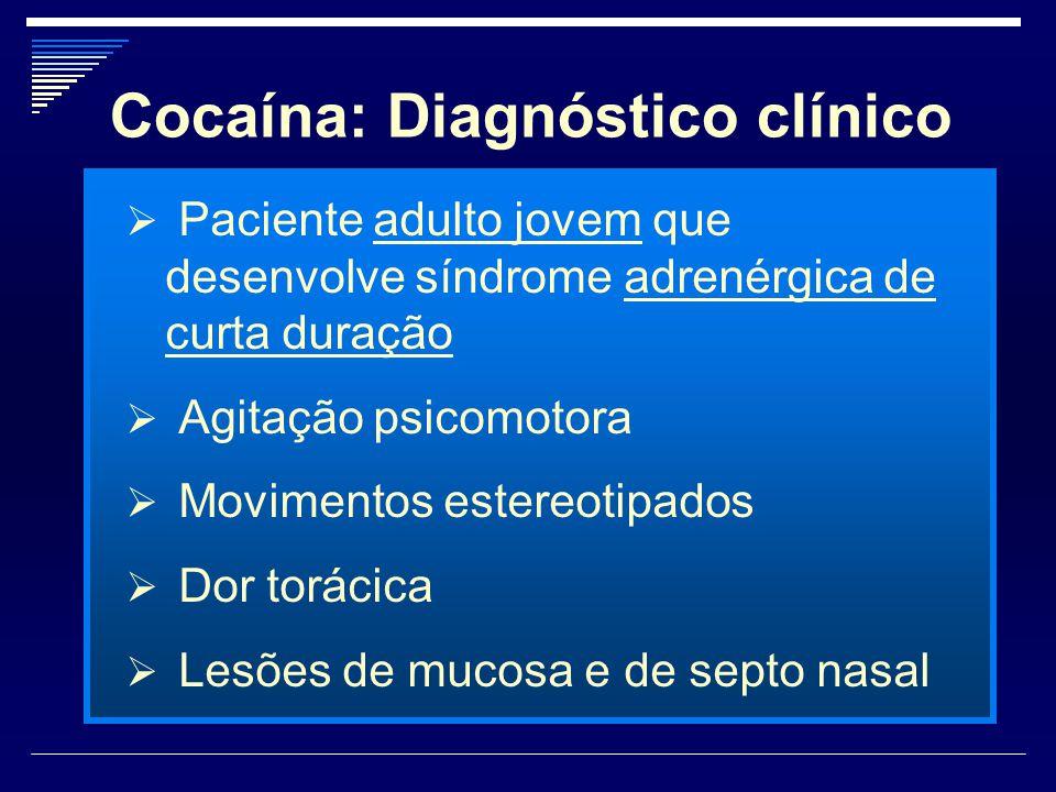 Cocaína: Diagnóstico clínico  Paciente adulto jovem que desenvolve síndrome adrenérgica de curta duração  Agitação psicomotora  Movimentos estereot
