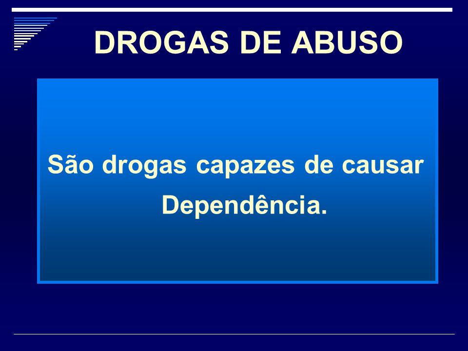 DROGAS DE ABUSO São drogas capazes de causar Dependência.