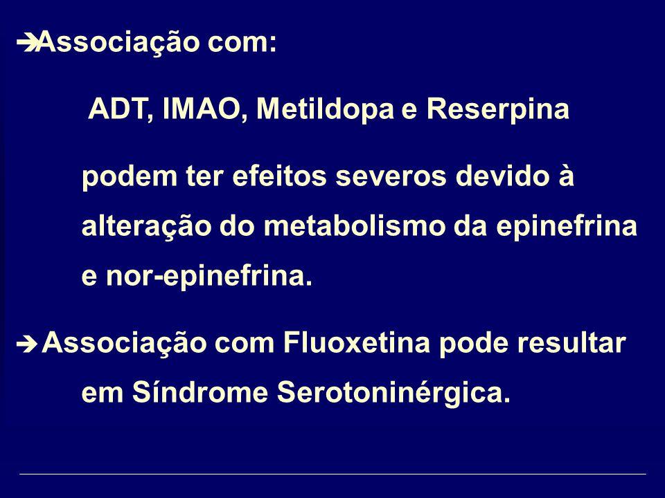  Associação com: ADT, IMAO, Metildopa e Reserpina podem ter efeitos severos devido à alteração do metabolismo da epinefrina e nor-epinefrina.  Assoc