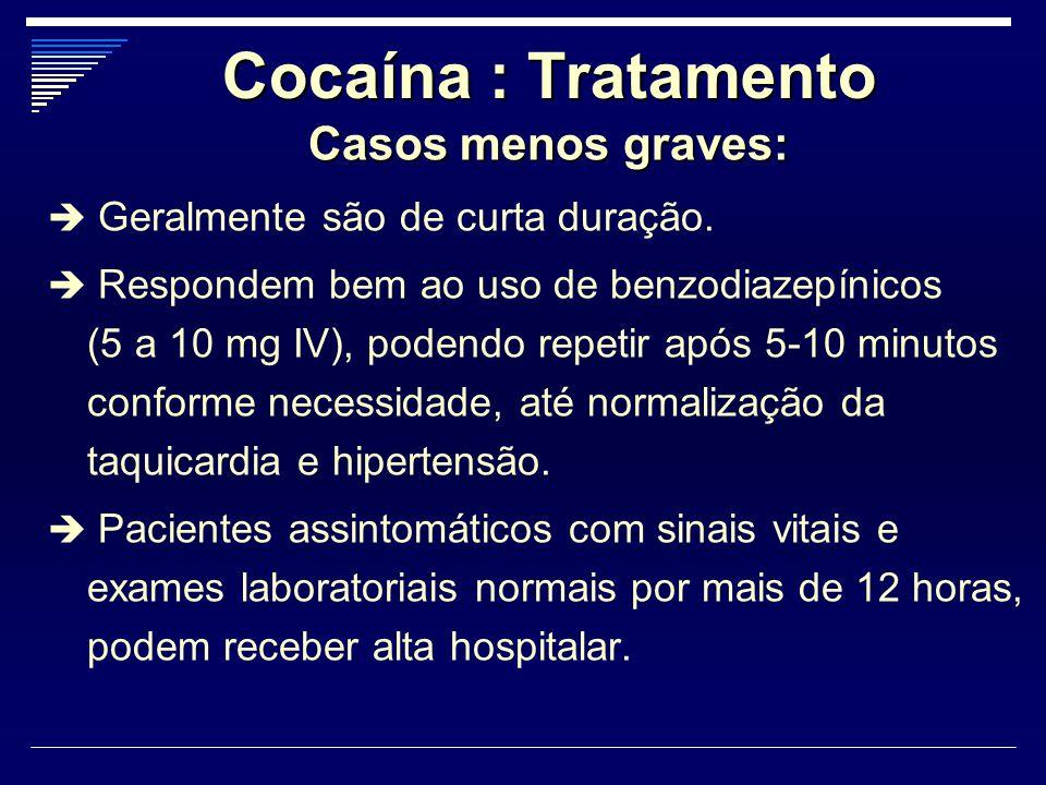 Cocaína : Tratamento Casos menos graves: Casos menos graves:  Geralmente são de curta duração.  Respondem bem ao uso de benzodiazepínicos (5 a 10 mg