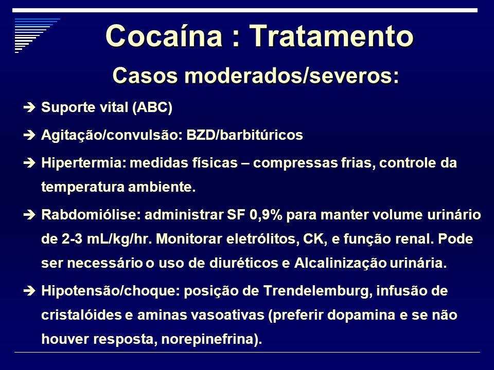 Cocaína : Tratamento Casos moderados/severos:  Suporte vital (ABC)  Agitação/convulsão: BZD/barbitúricos  Hipertermia: medidas físicas – compressas