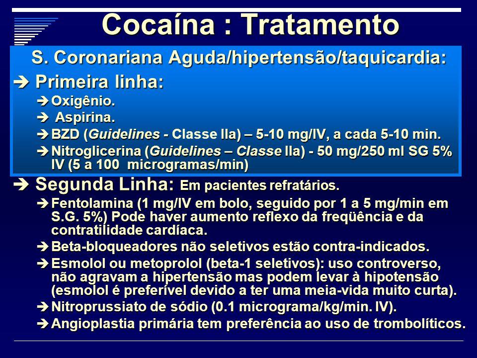Cocaína : Tratamento S. Coronariana Aguda/hipertensão/taquicardia:  Primeira linha:  Oxigênio.  Aspirina.  BZD (Guidelines - IIa) – 5-10 mg/IV, a