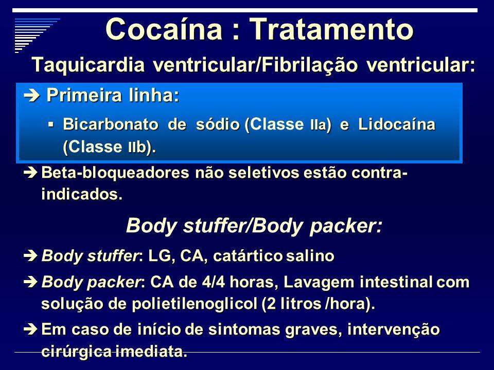 Cocaína : Tratamento Taquicardia ventricular/Fibrilação ventricular:  Primeira linha:  Bicarbonato de sódio ( IIa ) e Lidocaína ( II b).  Bicarbona