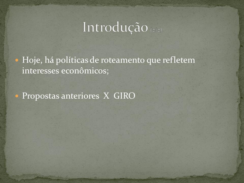 Hoje, há políticas de roteamento que refletem interesses econômicos; Propostas anteriores X GIRO