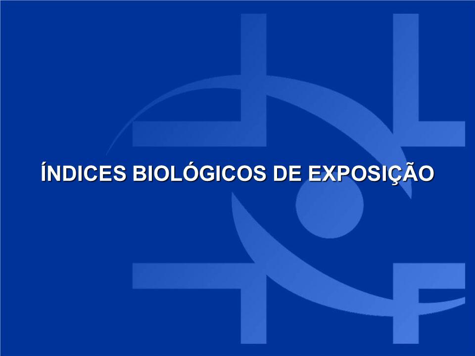 ÍNDICES BIOLÓGICOS DE EXPOSIÇÃO