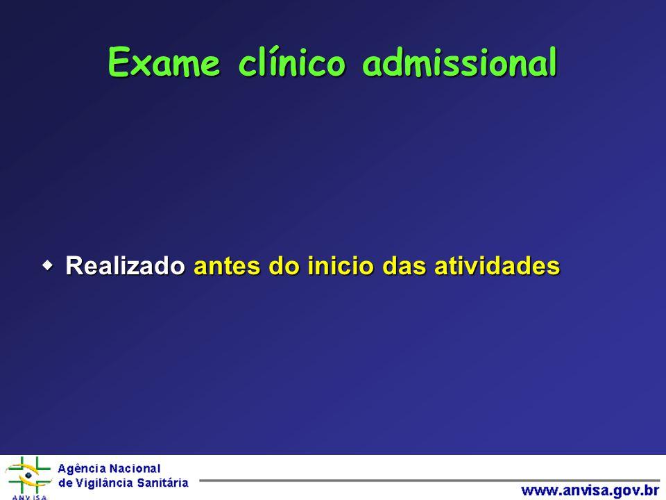  Realizado antes do inicio das atividades Exame clínico admissional