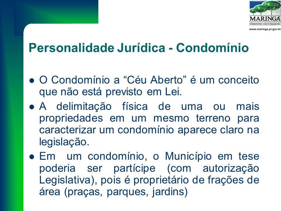 Personalidade Jurídica - Condomínio O Condomínio a Céu Aberto é um conceito que não está previsto em Lei.
