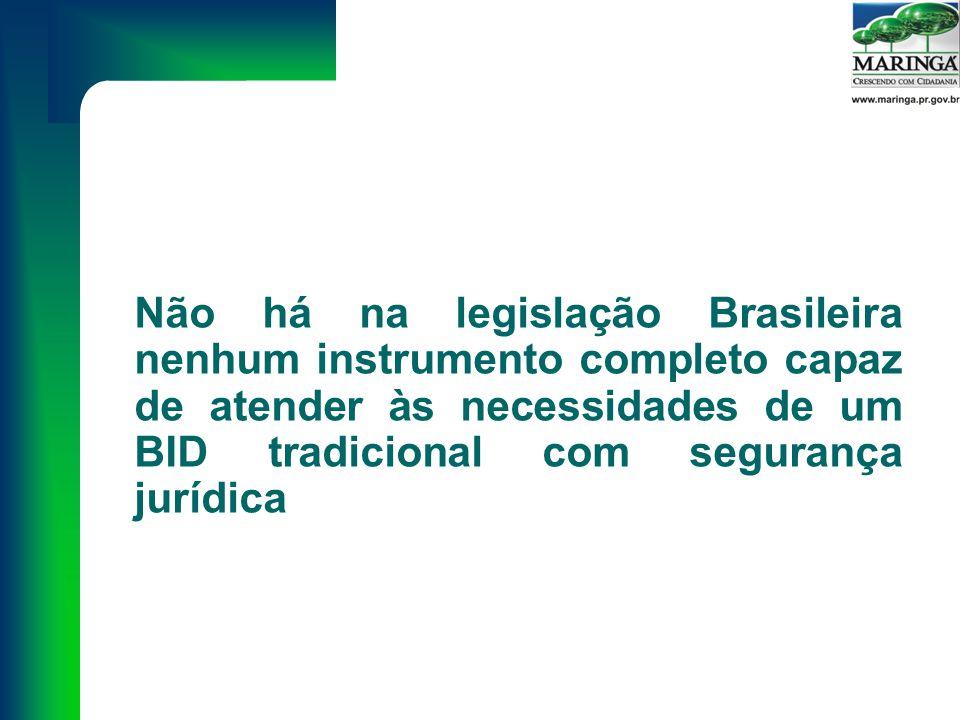 Não há na legislação Brasileira nenhum instrumento completo capaz de atender às necessidades de um BID tradicional com segurança jurídica