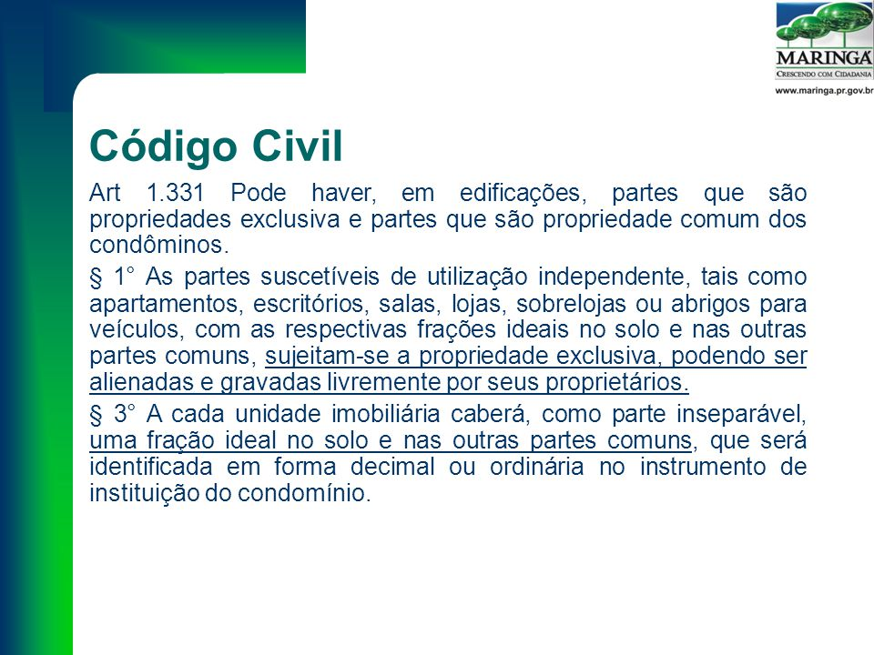 Código Civil Art 1.331 Pode haver, em edificações, partes que são propriedades exclusiva e partes que são propriedade comum dos condôminos.