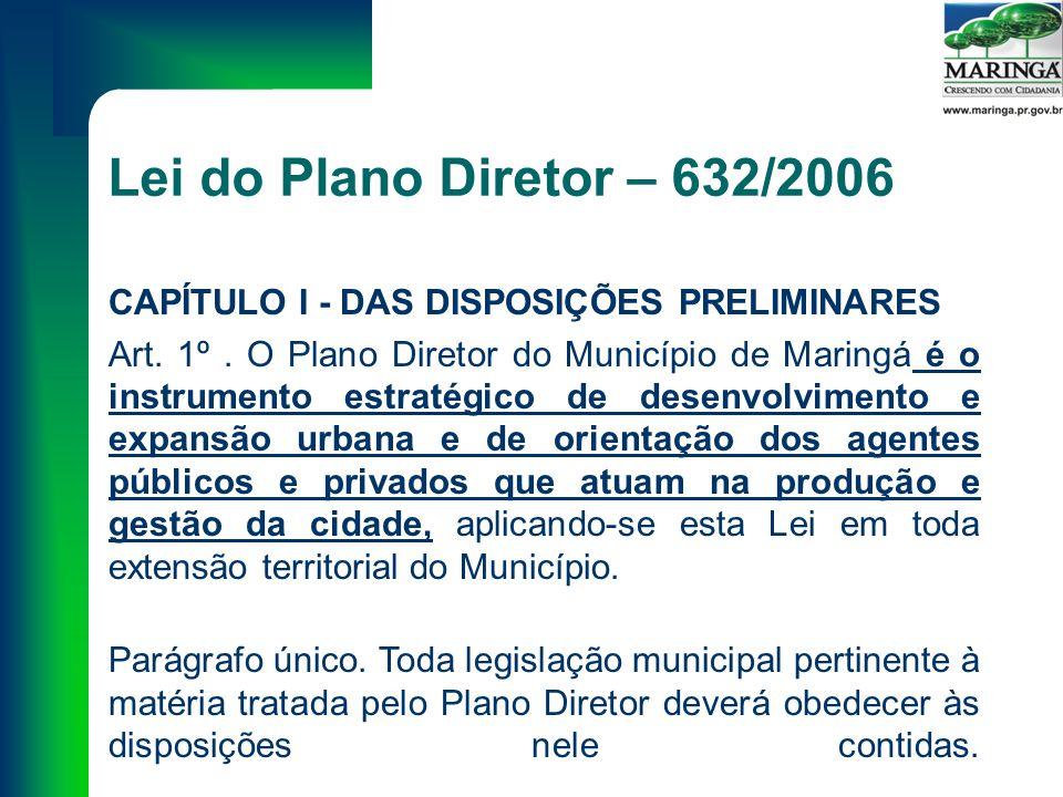 Lei do Plano Diretor – 632/2006 CAPÍTULO I - DAS DISPOSIÇÕES PRELIMINARES Art.