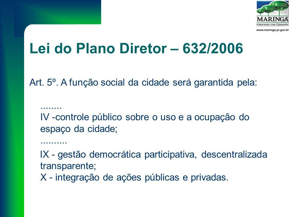 Lei do Plano Diretor – 632/2006 Art. 5º. A função social da cidade será garantida pela:........