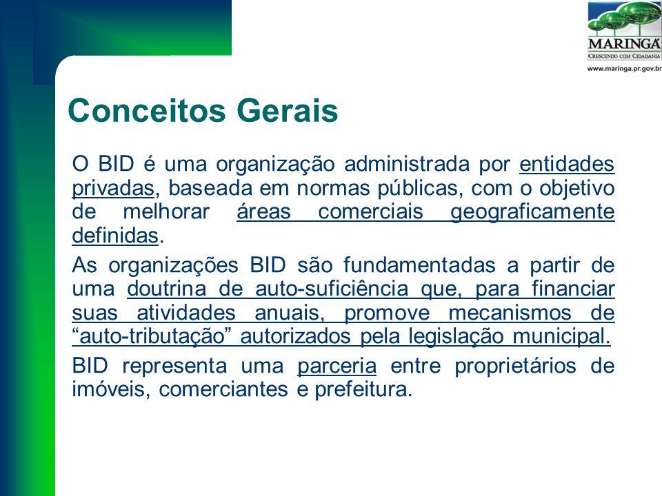 Conceitos Gerais O BID é uma organização administrada por entidades privadas, baseada em normas públicas, com o objetivo de melhorar áreas comerciais geograficamente definidas.
