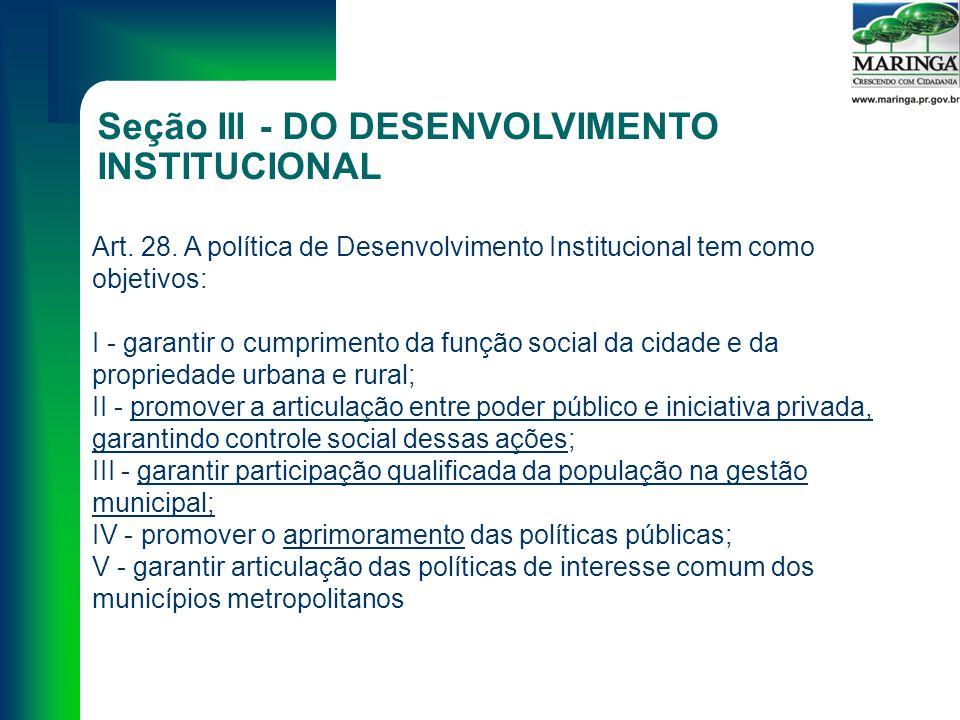 Seção III - DO DESENVOLVIMENTO INSTITUCIONAL Art. 28.