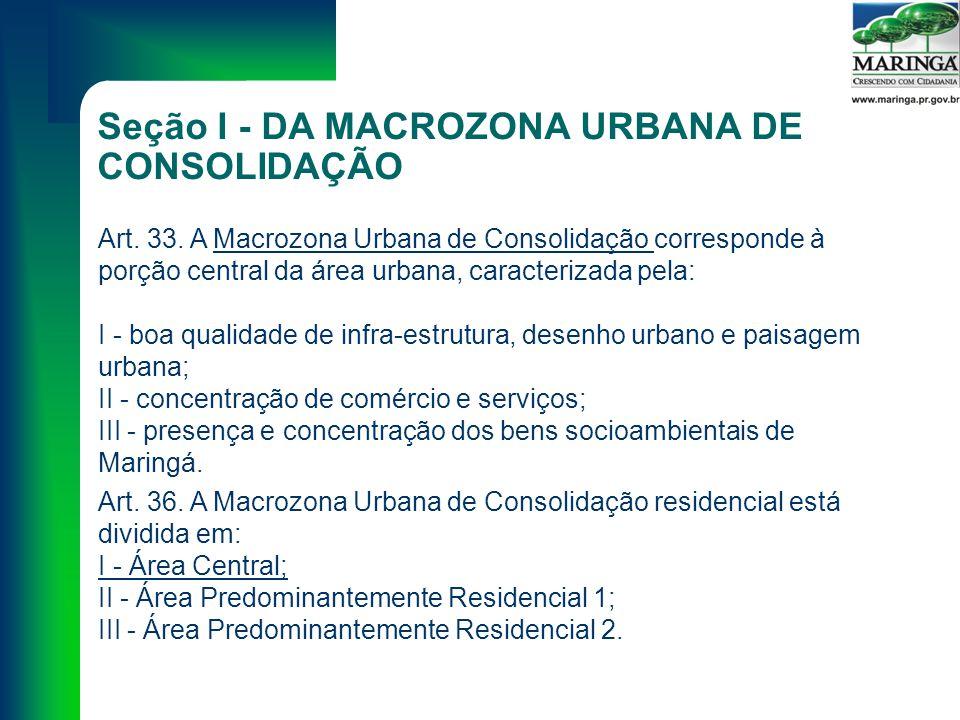 Seção I - DA MACROZONA URBANA DE CONSOLIDAÇÃO Art.