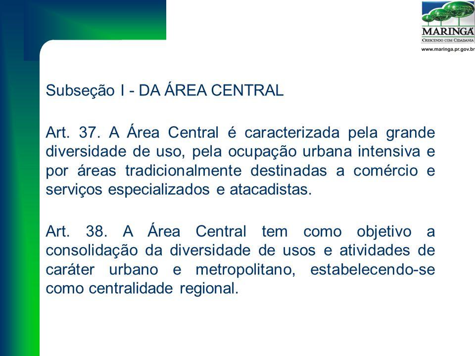 Subseção I - DA ÁREA CENTRAL Art. 37.
