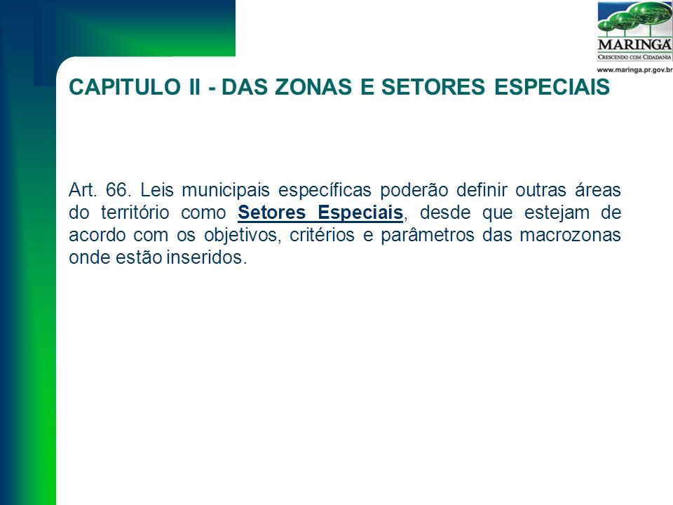 CAPITULO II - DAS ZONAS E SETORES ESPECIAIS Art. 66.