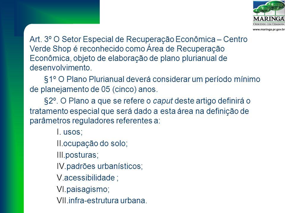 Art. 3º O Setor Especial de Recuperação Econômica – Centro Verde Shop é reconhecido como Área de Recuperação Econômica, objeto de elaboração de plano