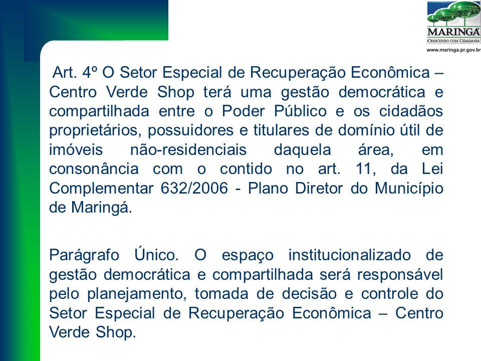 Art. 4º O Setor Especial de Recuperação Econômica – Centro Verde Shop terá uma gestão democrática e compartilhada entre o Poder Público e os cidadãos