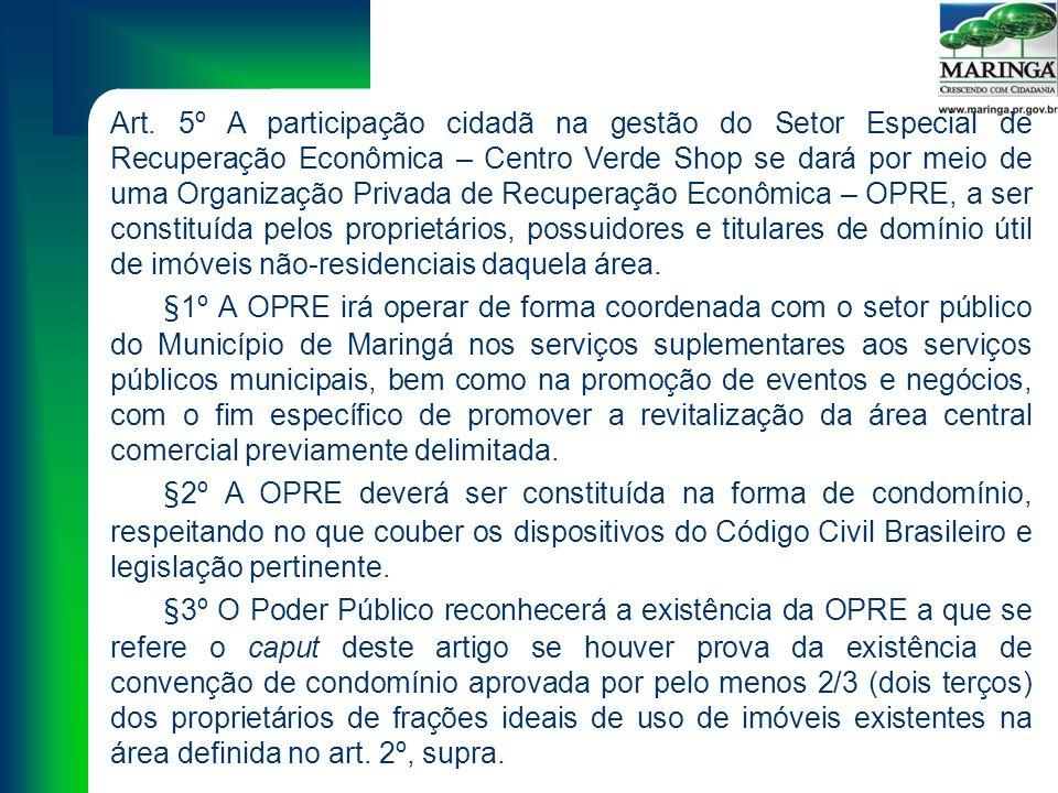 Art. 5º A participação cidadã na gestão do Setor Especial de Recuperação Econômica – Centro Verde Shop se dará por meio de uma Organização Privada de