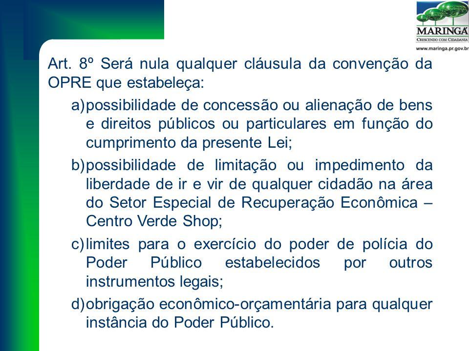 Art. 8º Será nula qualquer cláusula da convenção da OPRE que estabeleça: a)possibilidade de concessão ou alienação de bens e direitos públicos ou part