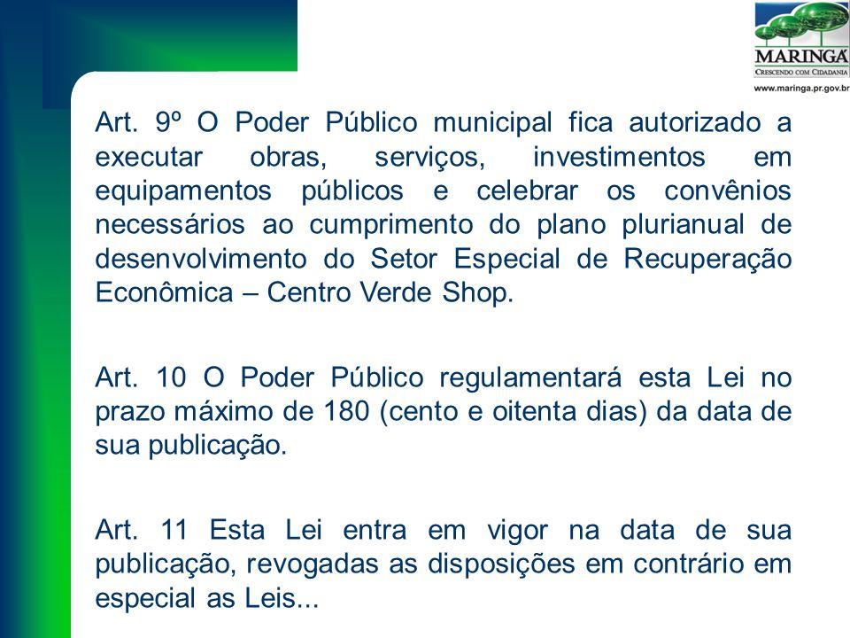 Art. 9º O Poder Público municipal fica autorizado a executar obras, serviços, investimentos em equipamentos públicos e celebrar os convênios necessári