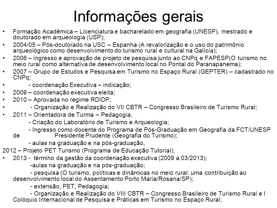 Informações gerais Formação Acadêmica – Licenciatura e bacharelado em geografia (UNESP), mestrado e doutorado em arqueologia (USP); 2004/05 – Pós-dout