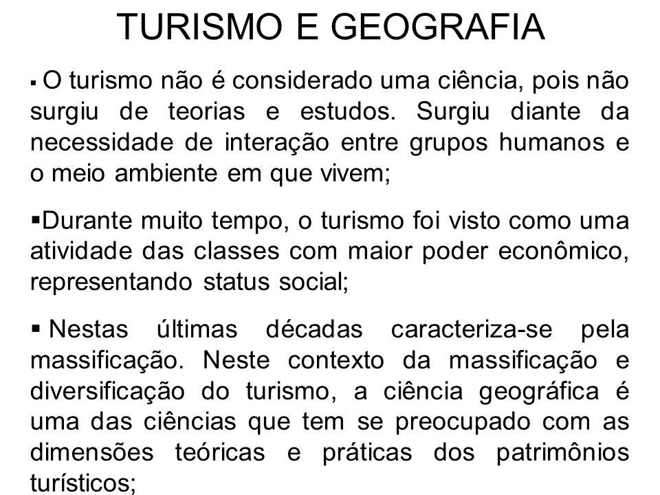 TURISMO E GEOGRAFIA  O turismo não é considerado uma ciência, pois não surgiu de teorias e estudos. Surgiu diante da necessidade de interação entre g