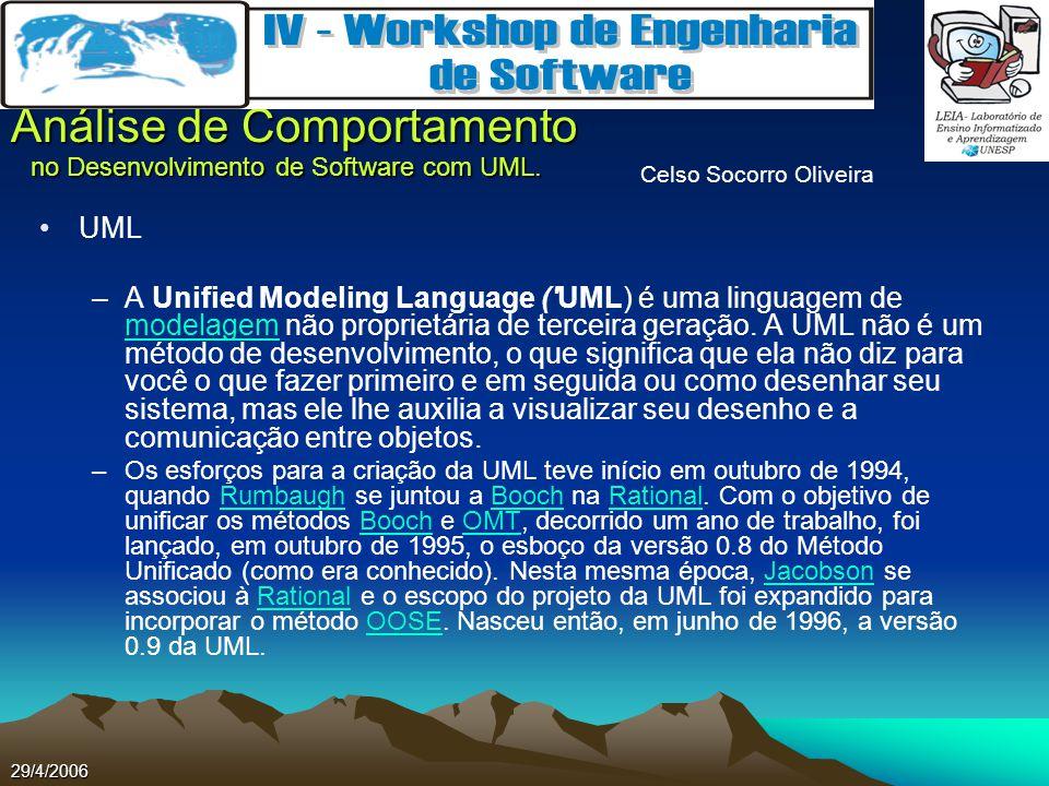 Celso Socorro Oliveira Análise de Comportamento no Desenvolvimento de Software com UML. 29/4/2006 UML –A Unified Modeling Language ('UML) é uma lingua
