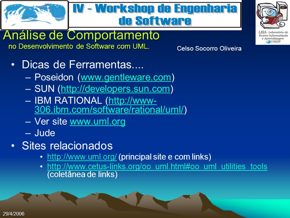 Celso Socorro Oliveira Análise de Comportamento no Desenvolvimento de Software com UML. 29/4/2006 Dicas de Ferramentas.... –Poseidon (www.gentleware.c