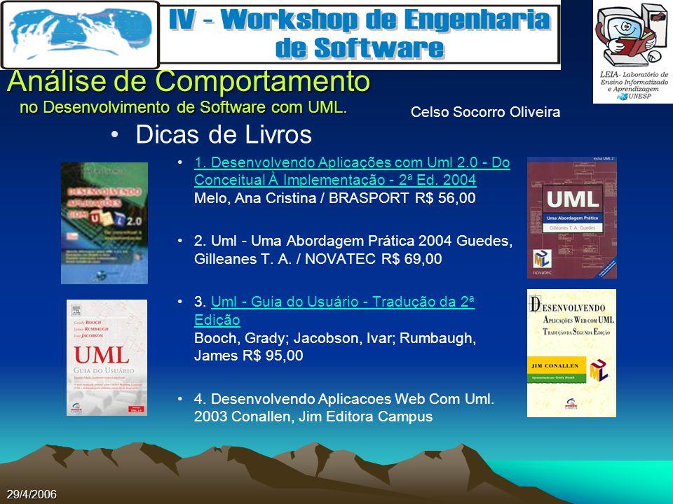 Celso Socorro Oliveira Análise de Comportamento no Desenvolvimento de Software com UML. 29/4/2006 Dicas de Livros 1. Desenvolvendo Aplicações com Uml