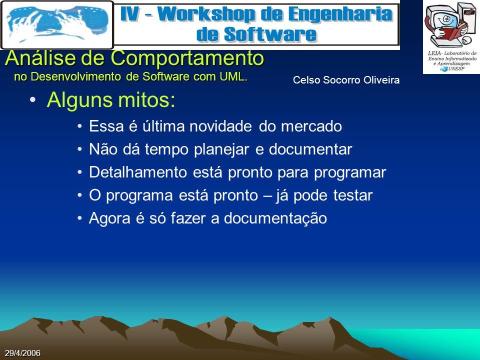 Celso Socorro Oliveira Análise de Comportamento no Desenvolvimento de Software com UML. 29/4/2006 Alguns mitos: Essa é última novidade do mercado Não