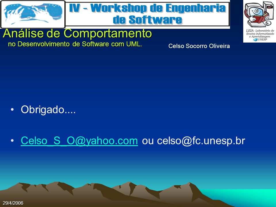 Celso Socorro Oliveira Análise de Comportamento no Desenvolvimento de Software com UML. 29/4/2006 Obrigado.... Celso_S_O@yahoo.com ou celso@fc.unesp.b