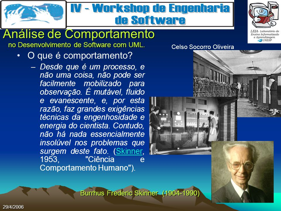 Celso Socorro Oliveira Análise de Comportamento no Desenvolvimento de Software com UML. 29/4/2006 O que é comportamento? –Desde que é um processo, e n