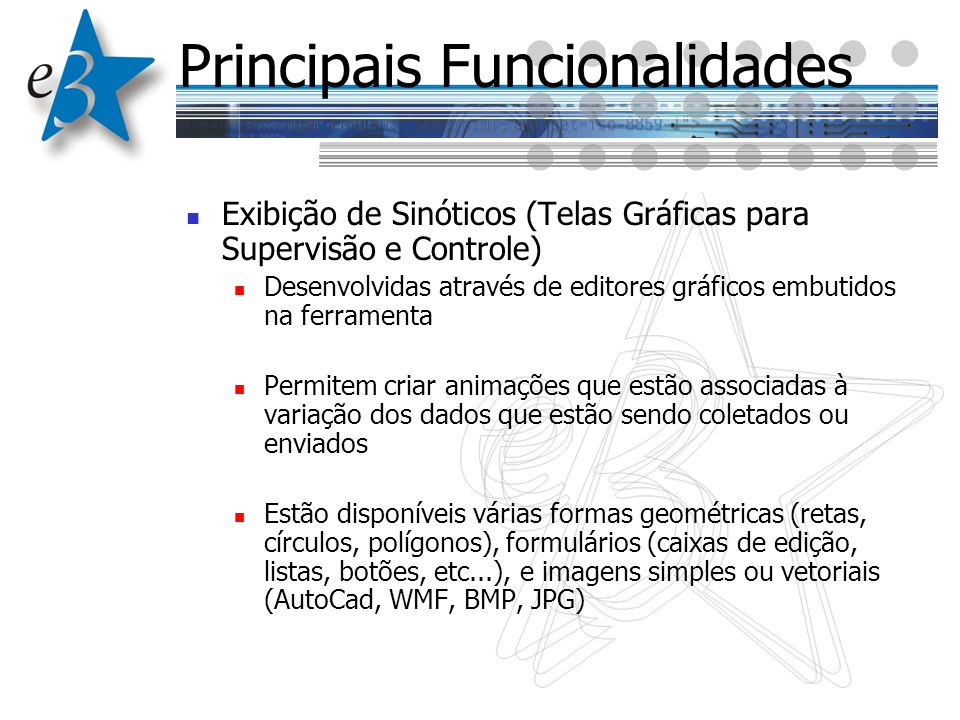 Principais Funcionalidades Exibição de Sinóticos (Telas Gráficas para Supervisão e Controle) Desenvolvidas através de editores gráficos embutidos na f