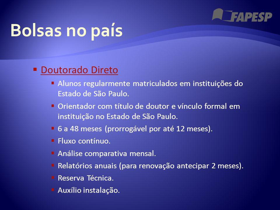 Bolsas no país  Doutorado Direto Doutorado Direto  Alunos regularmente matriculados em instituições do Estado de São Paulo.  Orientador com título